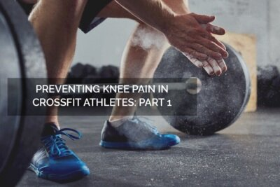 Preventing Knee Pain in Crossfit Athletes - Part 1