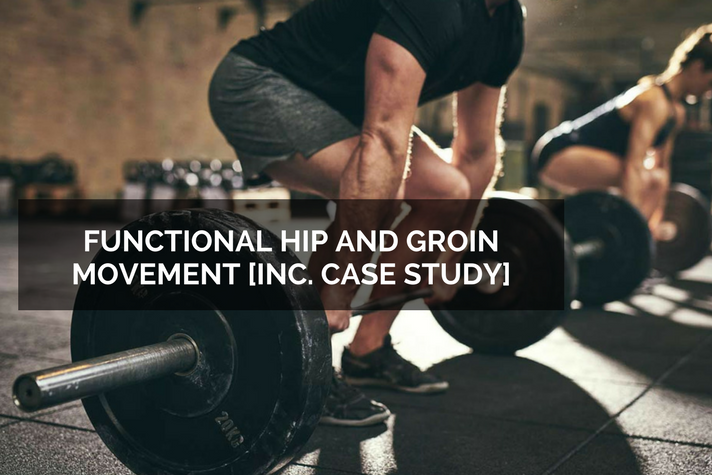 Functional Hip and Groin Movement [Inc. Case Study]