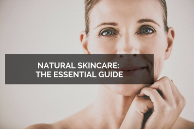 The Essential Guide to Natural Skin Care