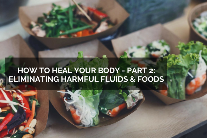 How to Heal your body – Part 2: Eliminating Harmful Fluids and Foods