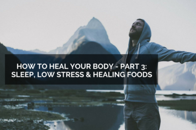 How to Heal your Body Heal - Part 3_ Sleep, Low Stress and Healing Foods